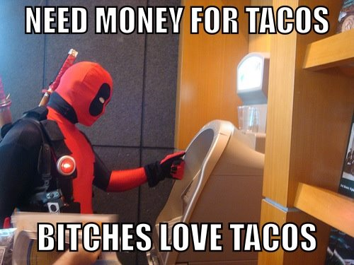 deadpool bitches tacos